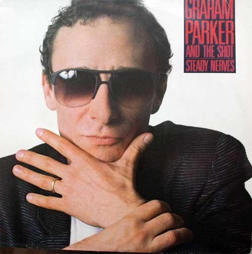 Graham Parker And The Shot ‎– Steady Nerves