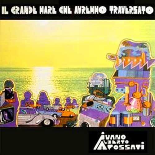 Ivano Alberto Fossati – Il Grande Mare Che Avremmo Traversato