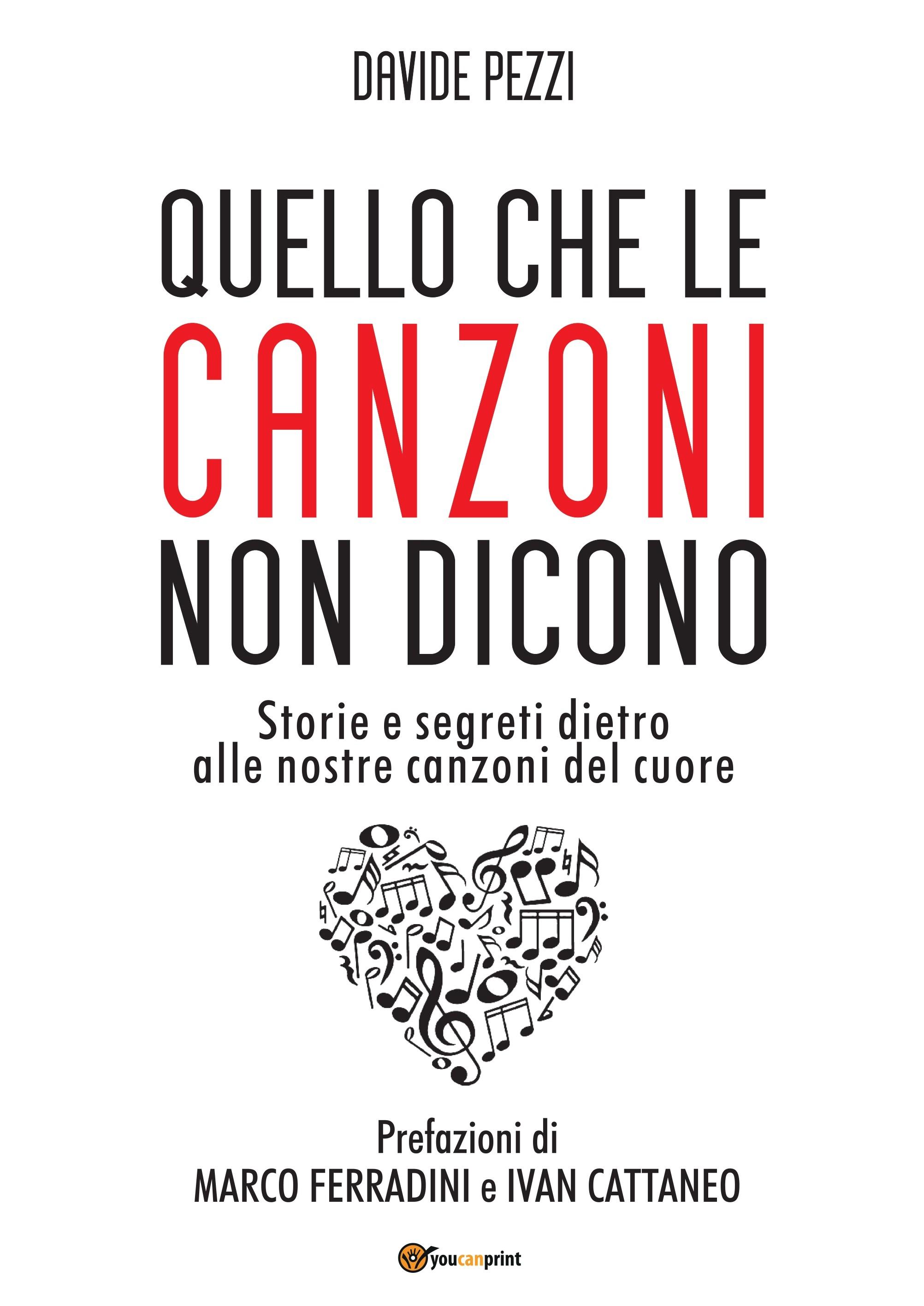 Davide Pezzi - Quello che le canzoni non dicono. Storie e segreti dietro le nostre canzoni del cuore