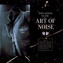 Art Of Noise – (Who's Afraid Of?) The Art Of Noise