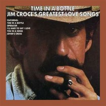 Jim Croce ‎– Time In A Bottle Jim Croce's Greatest Love Songs